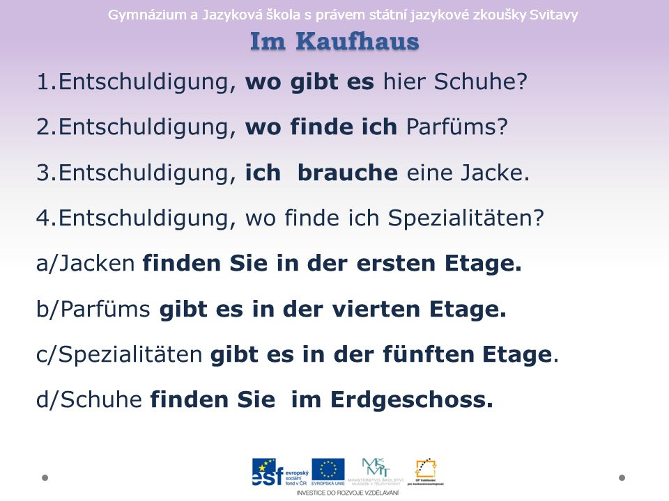 Gymnázium a Jazyková škola s právem státní jazykové zkoušky Svitavy Im Kaufhaus 1.Entschuldigung, wo gibt es hier Schuhe.