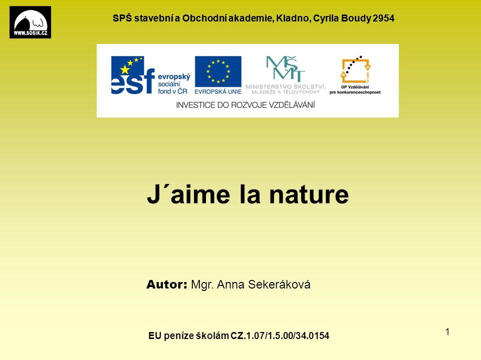 SPŠ stavební a Obchodní akademie, Kladno, Cyrila Boudy 2954 EU peníze školám CZ.1.07/1.5.00/34.0154 1 J´aime la nature Autor: Mgr.