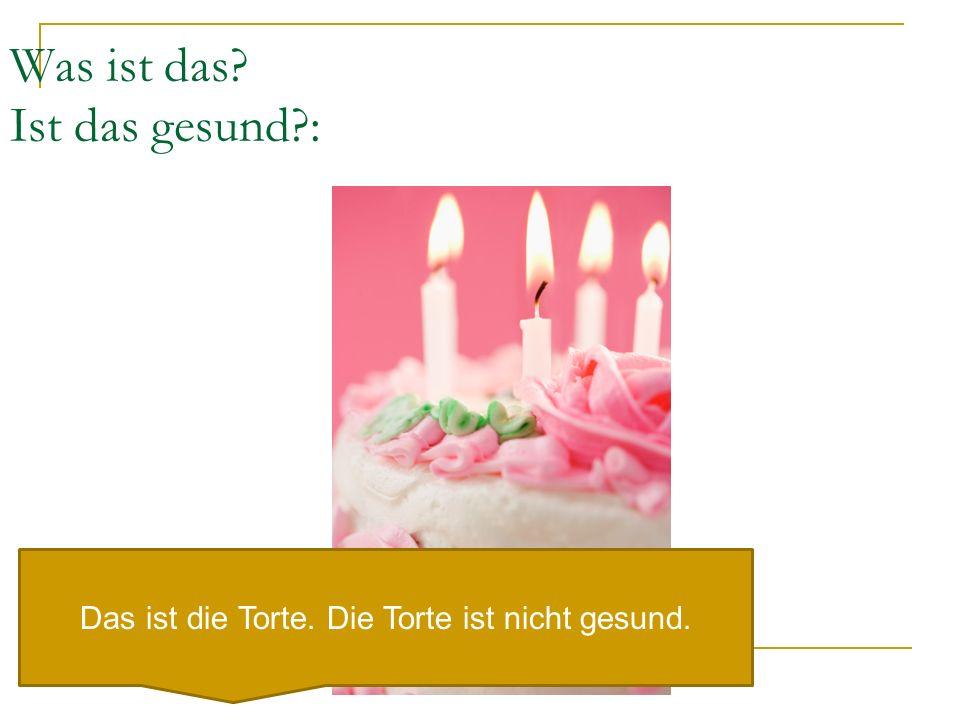 Was ist das? Ist das gesund?: Das ist die Torte. Die Torte ist nicht gesund.