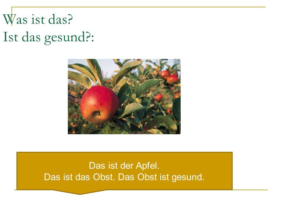 Was ist das Ist das gesund : Das ist der Apfel. Das ist das Obst. Das Obst ist gesund.
