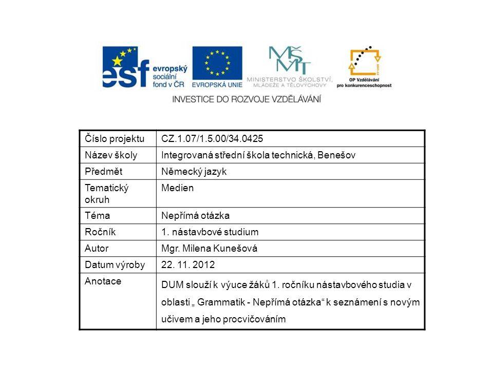 Číslo projektuCZ.1.07/1.5.00/34.0425 Název školyIntegrovaná střední škola technická, Benešov PředmětNěmecký jazyk Tematický okruh Medien TémaNepřímá otázka Ročník1.