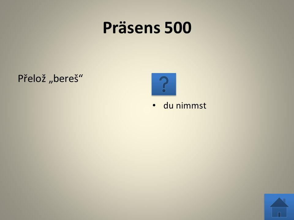 Zvolte si otázku Präsens Perfekt Květ Imperativ 500 1000 2000 1000 2000 Präteritum 1000