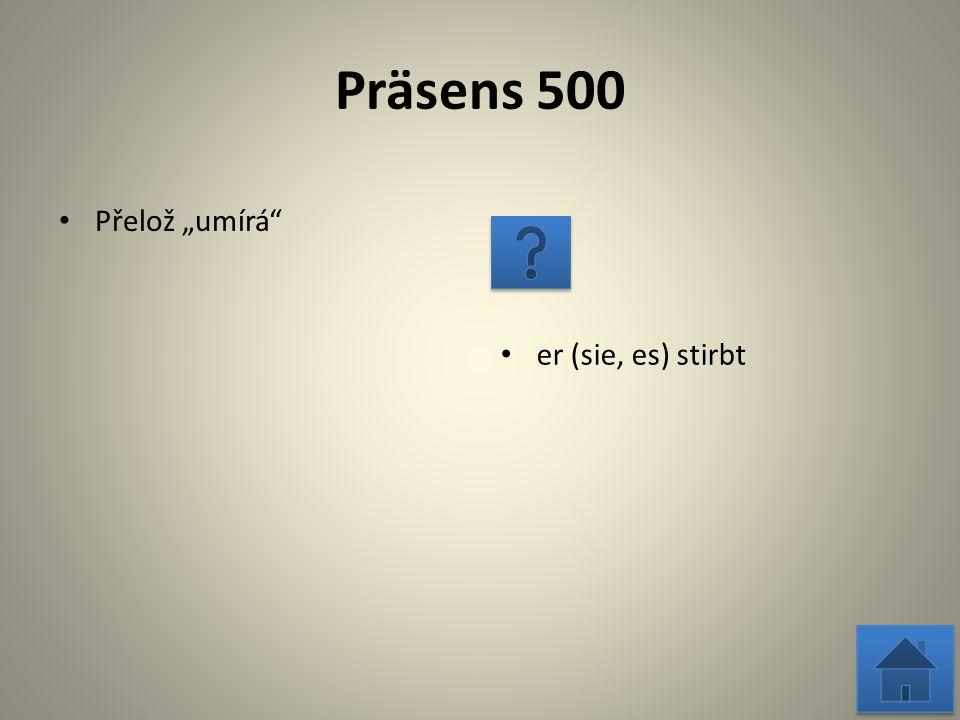 """Präsens 1000 Přelož """"začíná er (sie, es) fängt an (beginnt)"""