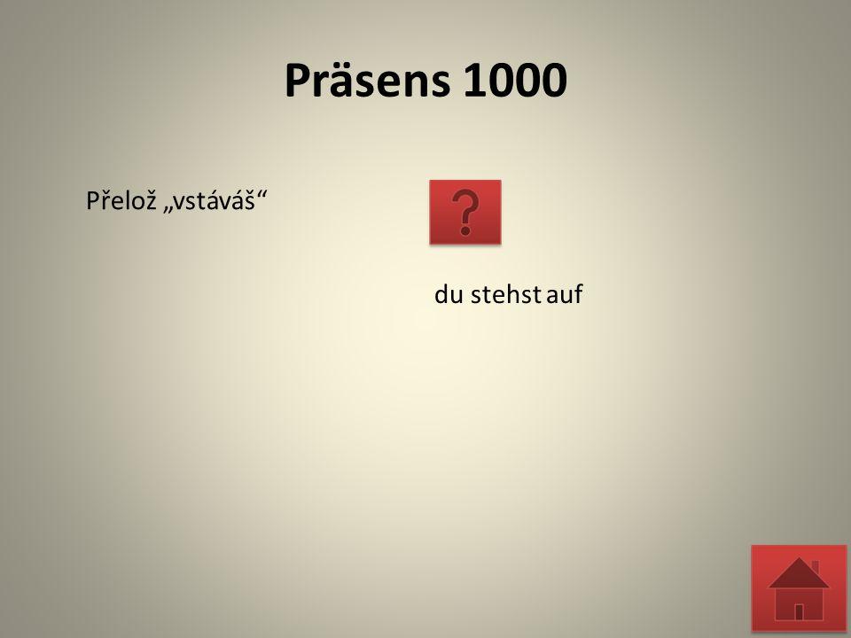 """Präsens 1000 Přelož """"začínáš du fängst an"""