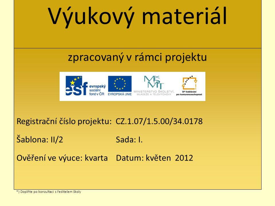 Výukový materiál zpracovaný v rámci projektu Registrační číslo projektu: CZ.1.07/1.5.00/34.0178 Šablona: II/2 Sada: I. Ověření ve výuce: kvarta Datum: