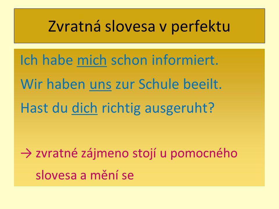 Zvratná slovesa v perfektu Ich habe mich schon informiert.