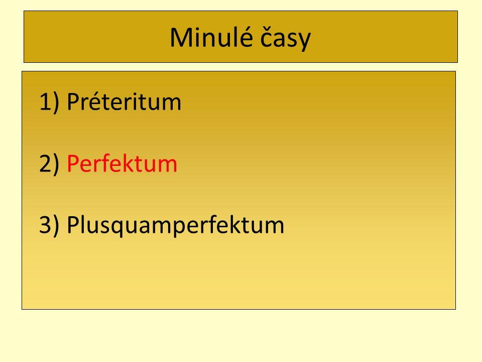 Perfektum - použití při běžné komunikaci (složený minulý čas: pomocné sloveso + příčestí minulé význam.