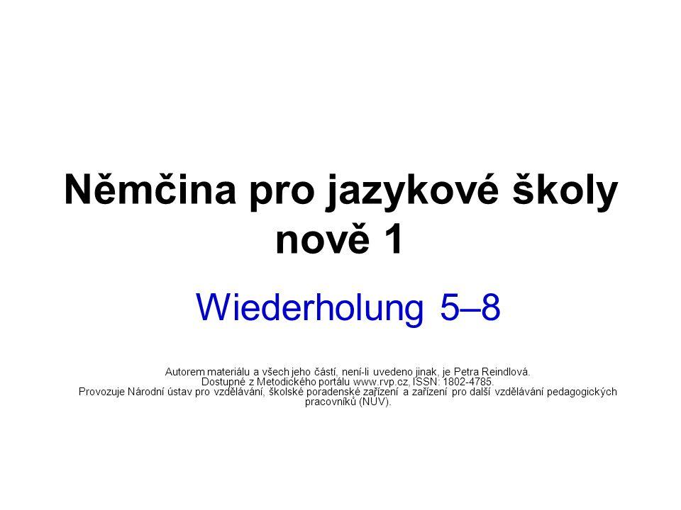 Němčina pro jazykové školy nově 1 Wiederholung 5–8 Autorem materiálu a všech jeho částí, není-li uvedeno jinak, je Petra Reindlová.