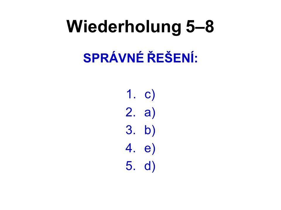 Wiederholung 5–8 SPRÁVNÉ ŘEŠENÍ: 1.c) 2.a) 3.b) 4.e) 5.d)