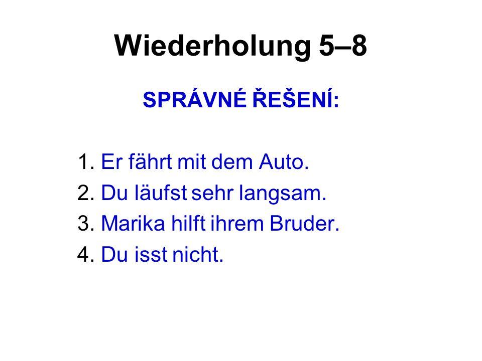 Wiederholung 5–8 SPRÁVNÉ ŘEŠENÍ: 1. Er fährt mit dem Auto.