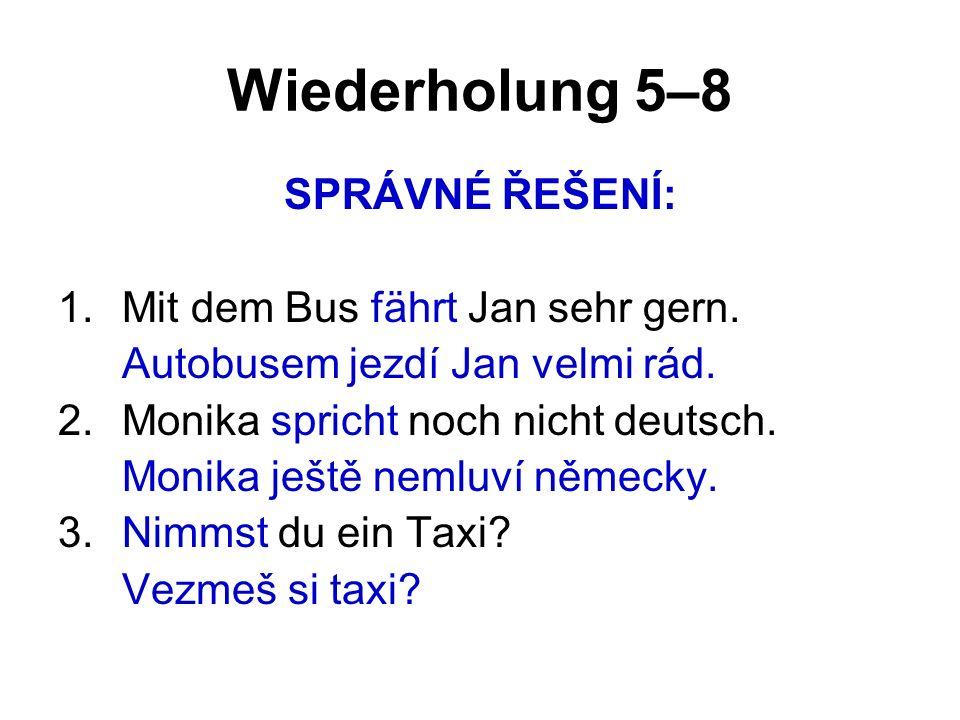 Wiederholung 5–8 PŘELOŽ: 1. Vař rychle! 2. Učte se německy! 3. Pracujme už! 4. Jezte, pane Nováku!