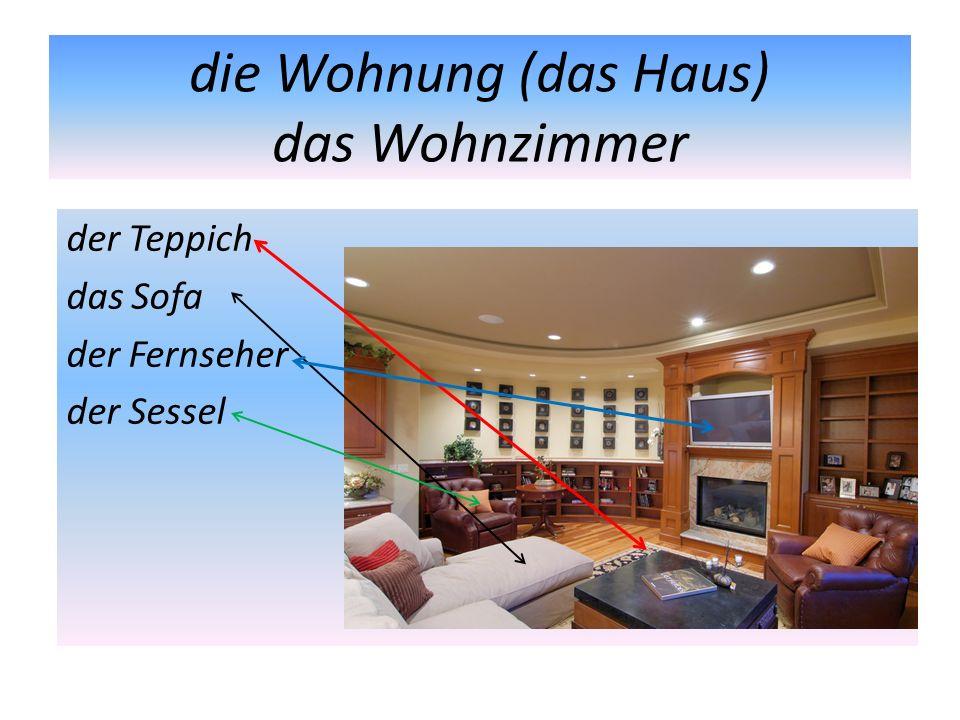 die Wohnung (das Haus) das Wohnzimmer der Teppich das Sofa der Fernseher der Sessel