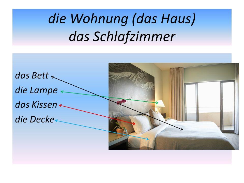 die Wohnung (das Haus) das Schlafzimmer das Bett die Lampe das Kissen die Decke