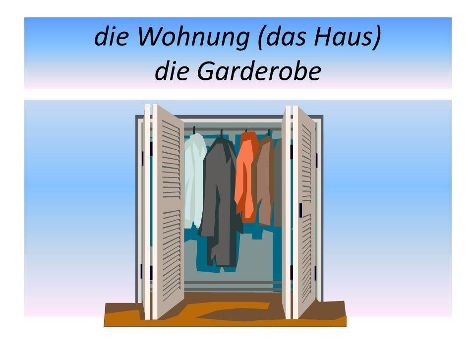 die Wohnung (das Haus) die Garderobe
