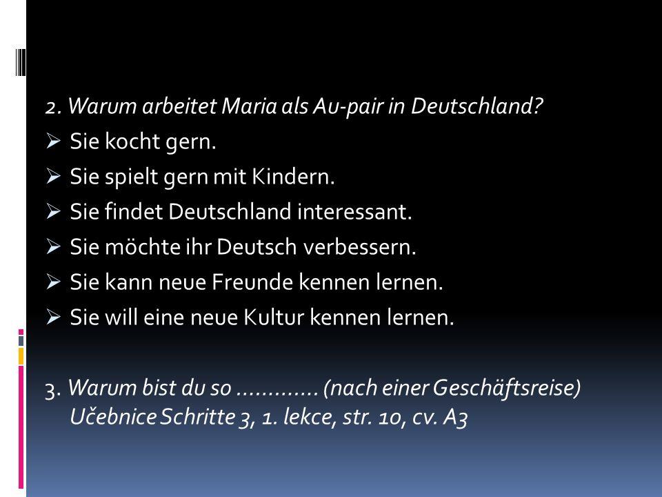 2. Warum arbeitet Maria als Au-pair in Deutschland.