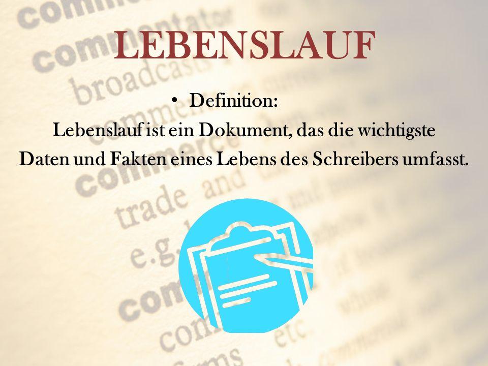 LEBENSLAUF Definition: Lebenslauf ist ein Dokument, das die wichtigste Daten und Fakten eines Lebens des Schreibers umfasst.