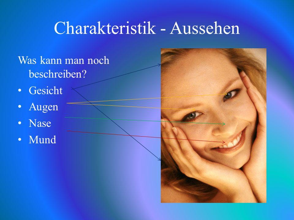 Charakteristik - Aussehen Was kann man noch beschreiben Gesicht Augen Nase Mund