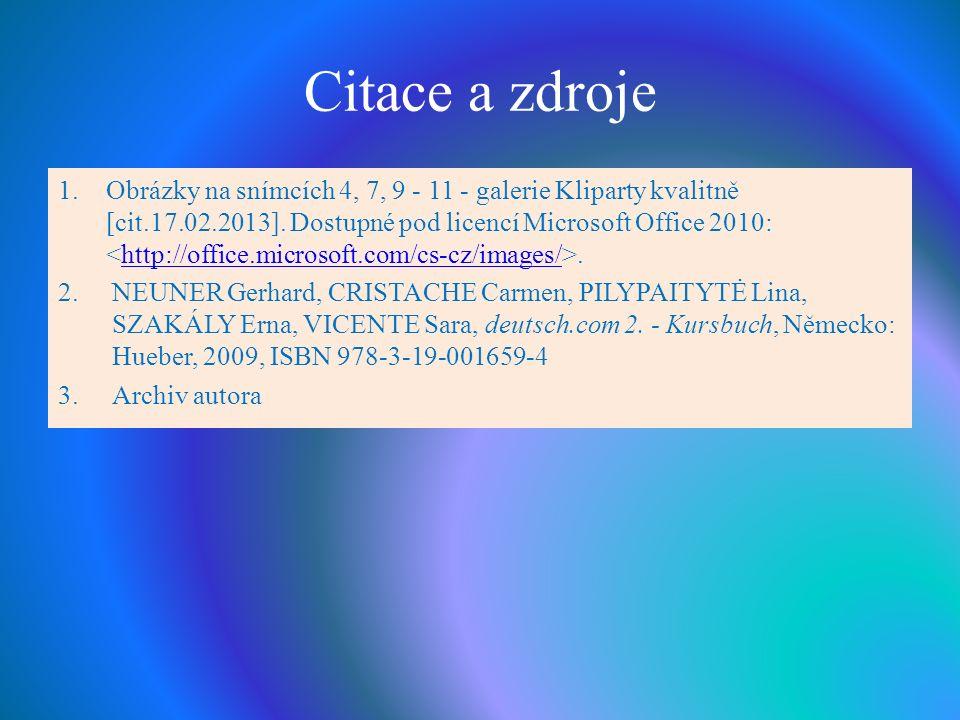 Citace a zdroje 1.Obrázky na snímcích 4, 7, 9 - 11 - galerie Kliparty kvalitně [cit.17.02.2013].