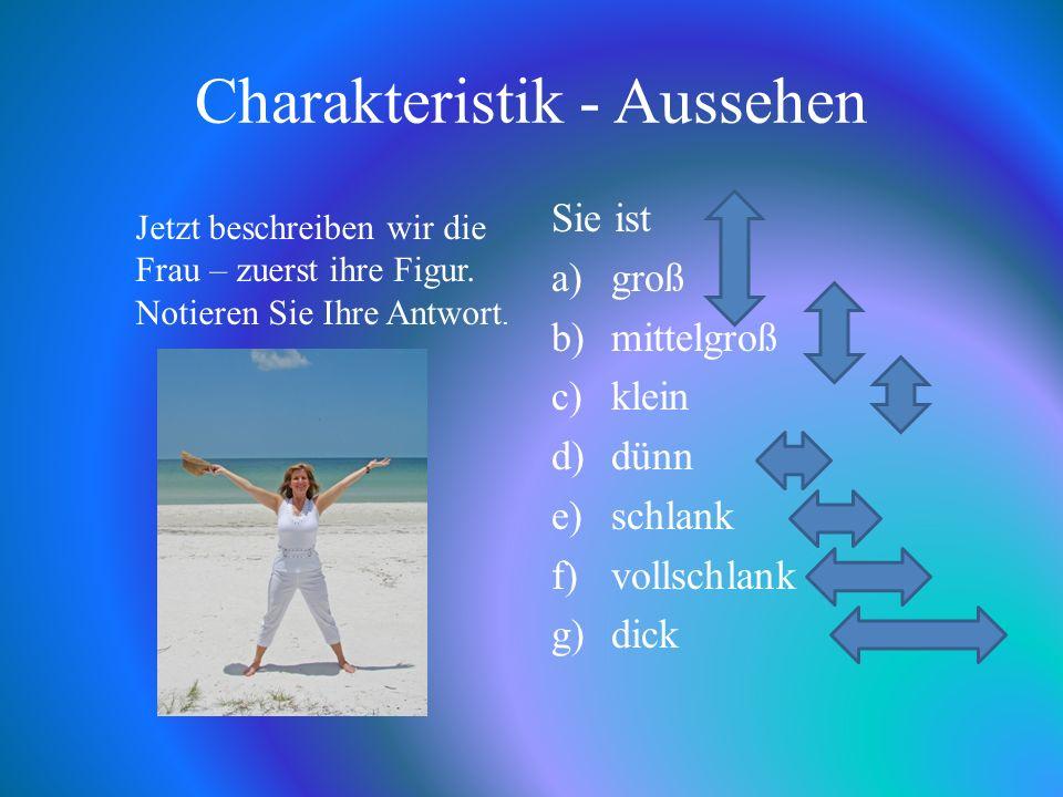 Charakteristik - Aussehen Sie ist a)groß b)mittelgroß c)klein d)dünn e)schlank f)vollschlank g)dick Jetzt beschreiben wir die Frau – zuerst ihre Figur.