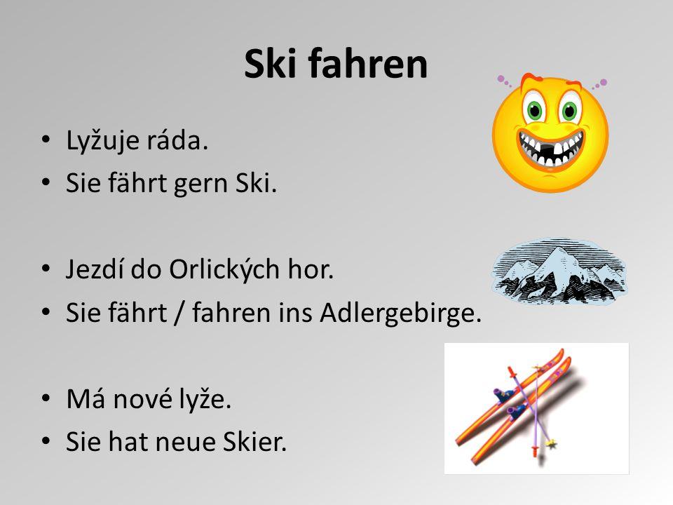 Ski fahren Lyžuje ráda. Sie fährt gern Ski. Jezdí do Orlických hor.