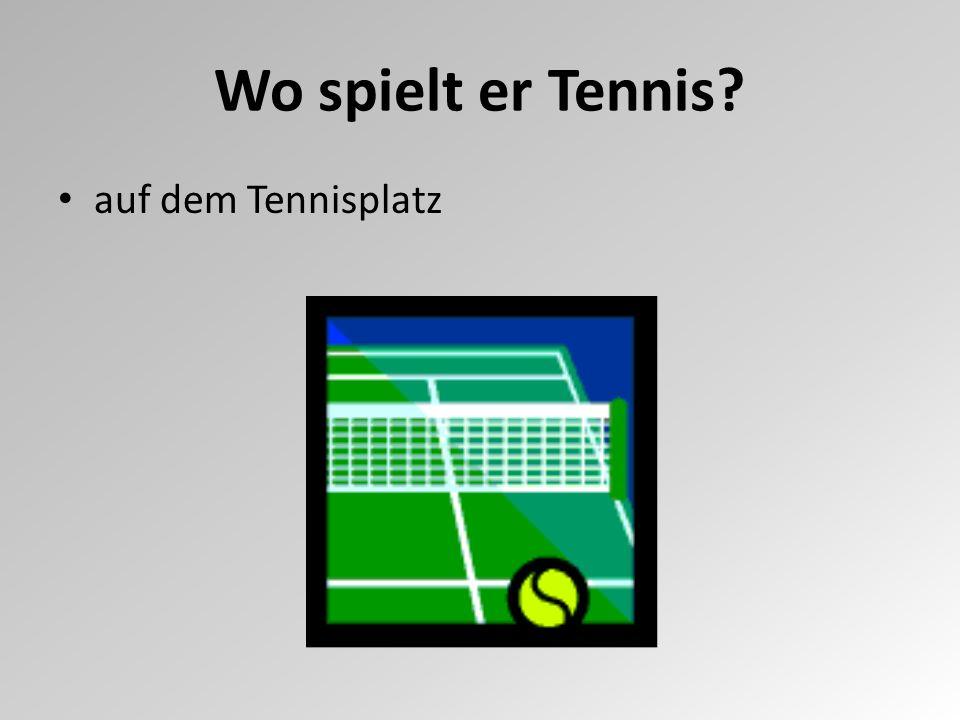 Wo spielt er Tennis? auf dem Tennisplatz