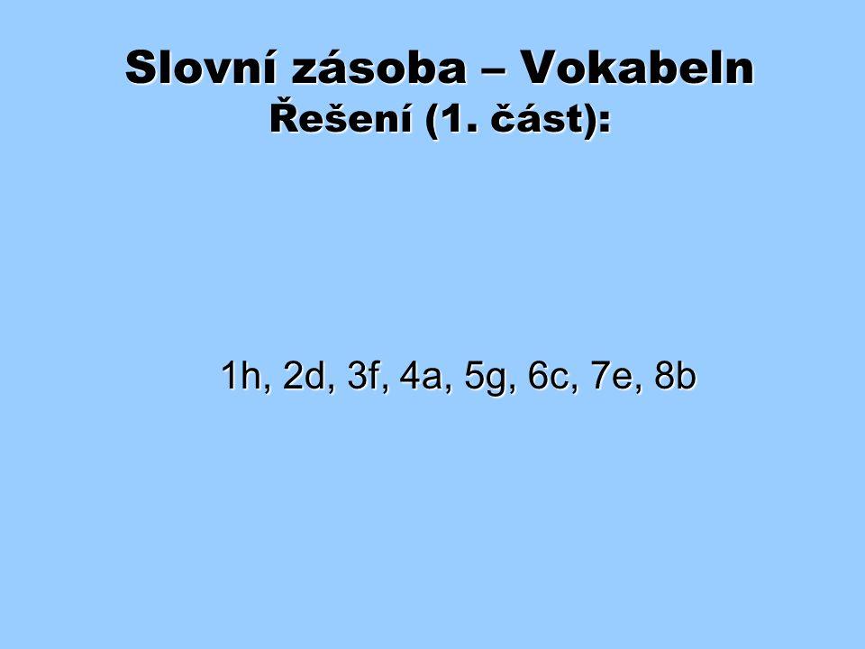 Slovní zásoba – Vokabeln Řešení (1. část): 1h, 2d, 3f, 4a, 5g, 6c, 7e, 8b