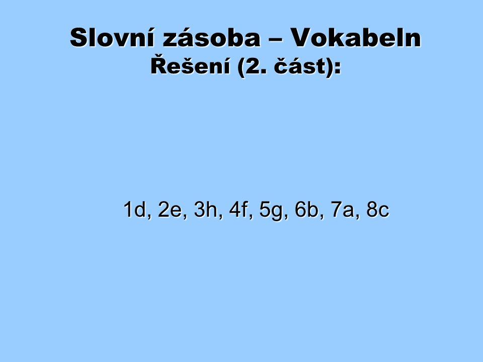 Slovní zásoba – Vokabeln Řešení (2. část): 1d, 2e, 3h, 4f, 5g, 6b, 7a, 8c