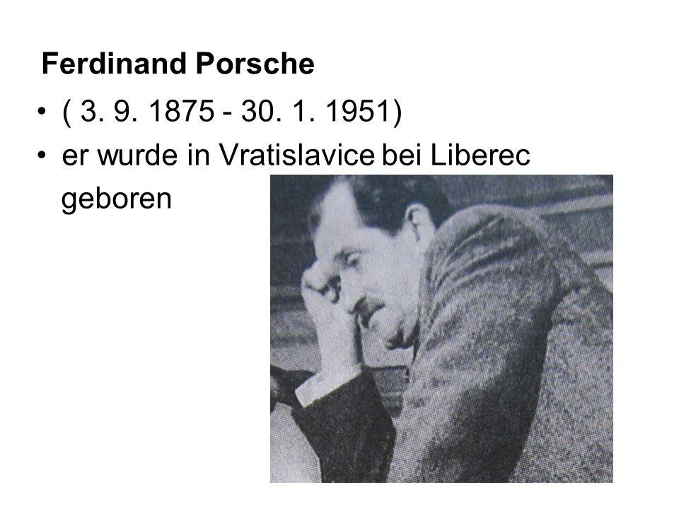 Ferdinand Porsche ( 3. 9. 1875 - 30. 1. 1951) er wurde in Vratislavice bei Liberec geboren