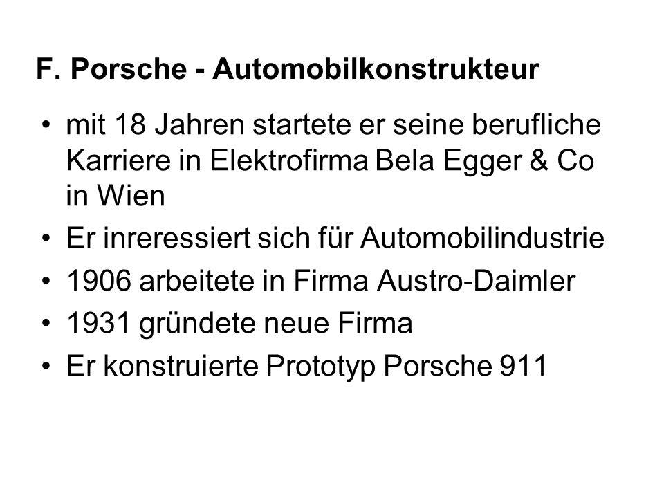 F. Porsche - Automobilkonstrukteur mit 18 Jahren startete er seine berufliche Karriere in Elektrofirma Bela Egger & Co in Wien Er inreressiert sich fü