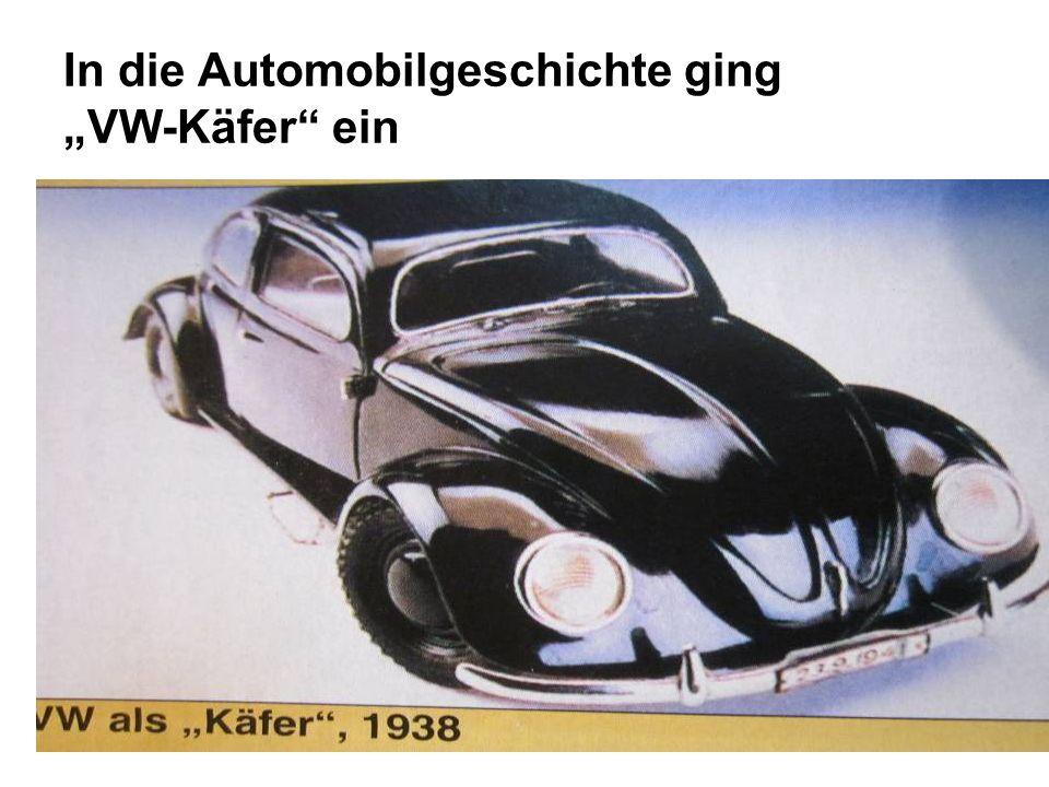 VW - Käfer bis 1955 produzierte mehr als eine Million Exemplare VW-Käfer wurde meistverkaufte Auto Europas VW - heute Volkswagwen finden wir in aller Welt