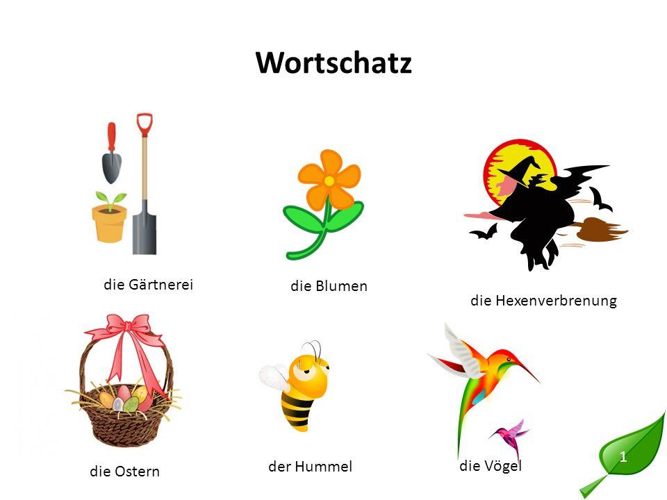 Wortschatz 1 die Gärtnerei die Blumen die Vögel die Ostern die Hexenverbrenung der Hummel