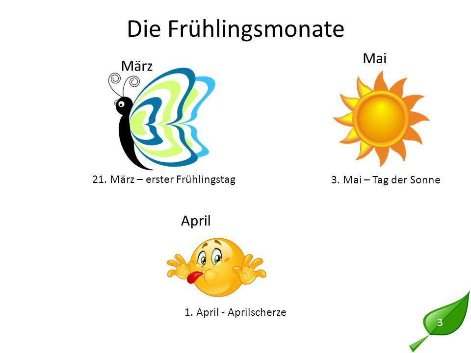 Die Frühlingsmonate 3 April März Mai 21. März – erster Frühlingstag 3. Mai – Tag der Sonne 1. April - Aprilscherze