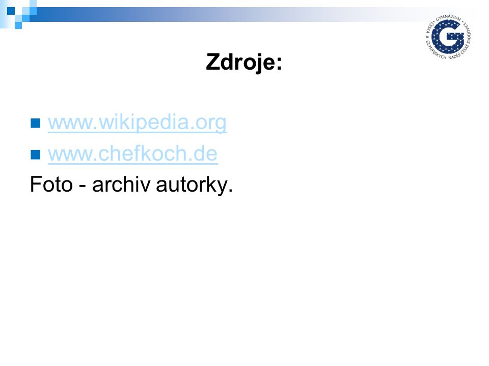Zdroje: www.wikipedia.org www.chefkoch.de Foto - archiv autorky.