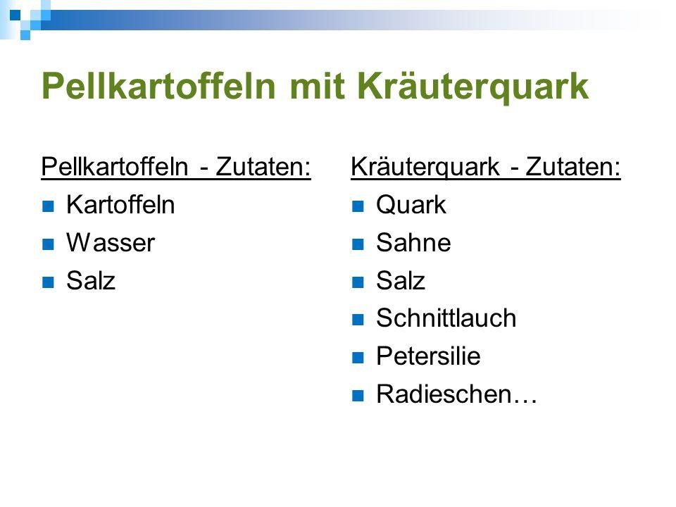 Pellkartoffeln mit Kräuterquark Pellkartoffeln - Zutaten: Kartoffeln Wasser Salz Kräuterquark - Zutaten: Quark Sahne Salz Schnittlauch Petersilie Radi