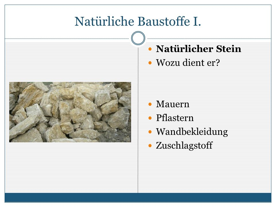 Natürliche Baustoffe I. Natürlicher Stein Wozu dient er.