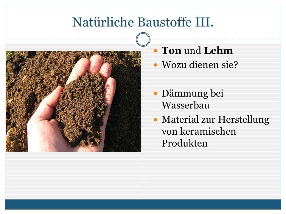 Natürliche Baustoffe III. Ton und Lehm Wozu dienen sie? Dämmung bei Wasserbau Material zur Herstellung von keramischen Produkten