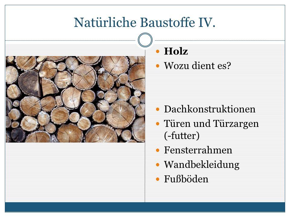 Natürliche Baustoffe IV. Holz Wozu dient es.