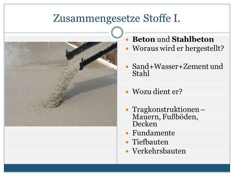 Zusammengesetze Stoffe I. Beton und Stahlbeton Woraus wird er hergestellt.