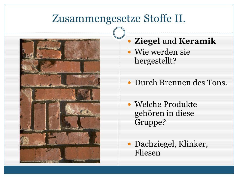 Zusammengesetze Stoffe II. Ziegel und Keramik Wie werden sie hergestellt.