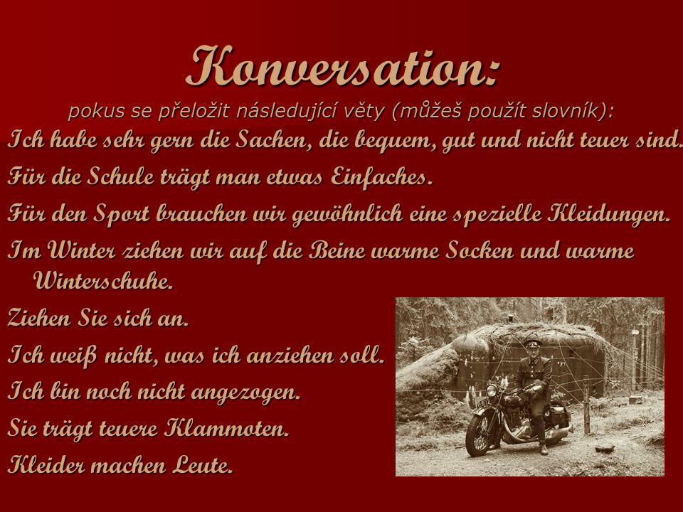 Konversation: pokus se přeložit následující věty (můžeš použít slovník): Ich habe sehr gern die Sachen, die bequem, gut und nicht teuer sind.
