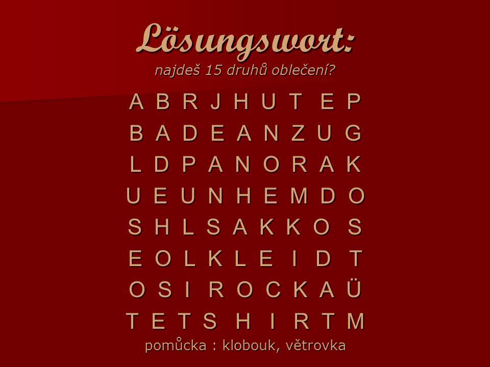 Lösungswort: najdeš 15 druhů oblečení.