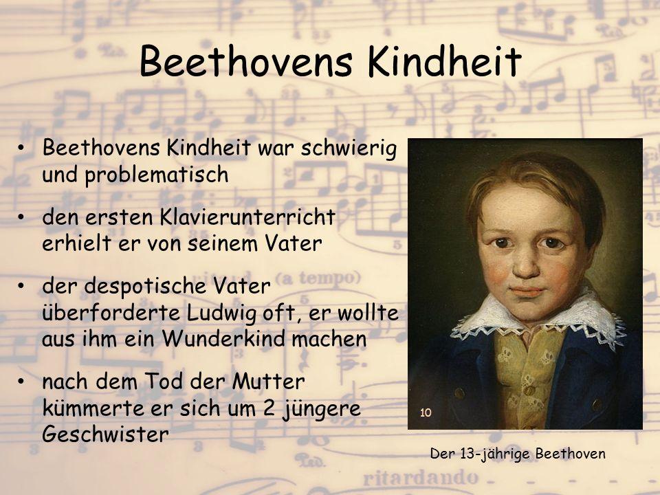 Beethovens Kindheit Beethovens Kindheit war schwierig und problematisch den ersten Klavierunterricht erhielt er von seinem Vater der despotische Vater
