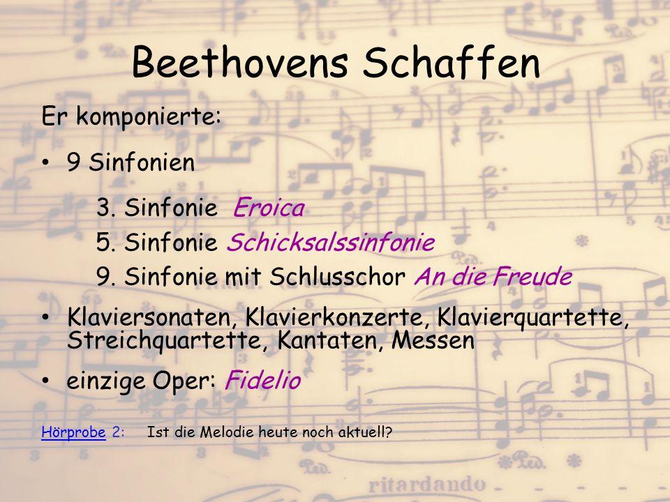 Beethovens Schaffen Er komponierte: 9 Sinfonien 3. Sinfonie Eroica 5. Sinfonie Schicksalssinfonie 9. Sinfonie mit Schlusschor An die Freude Klavierson