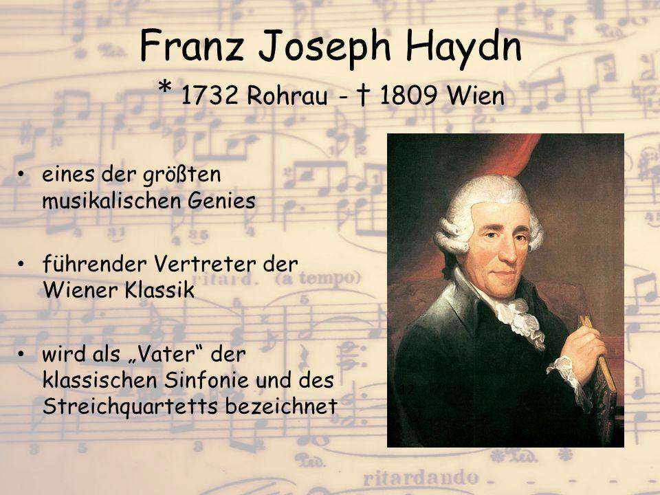 """Franz Joseph Haydn * 1732 Rohrau - † 1809 Wien eines der größten musikalischen Genies führender Vertreter der Wiener Klassik wird als """"Vater"""" der klas"""