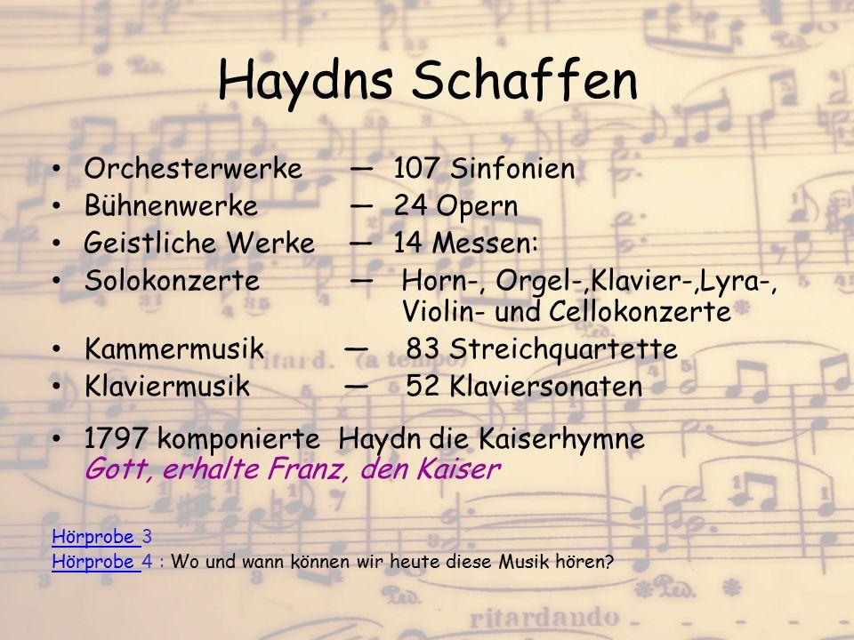 Haydns Schaffen Orchesterwerke ―107 Sinfonien Bühnenwerke ―24 Opern Geistliche Werke ― 14 Messen: Solokonzerte ― Horn-, Orgel-,Klavier-,Lyra-, Violin-
