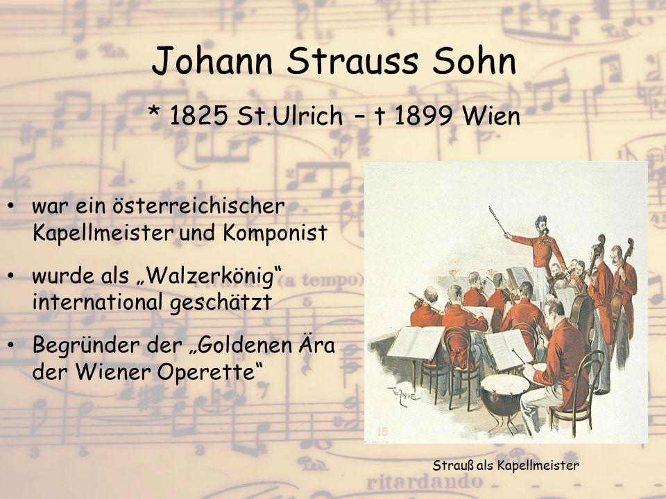"""Johann Strauss Sohn * 1825 St.Ulrich – t 1899 Wien war ein österreichischer Kapellmeister und Komponist wurde als """"Walzerkönig"""" international geschätz"""