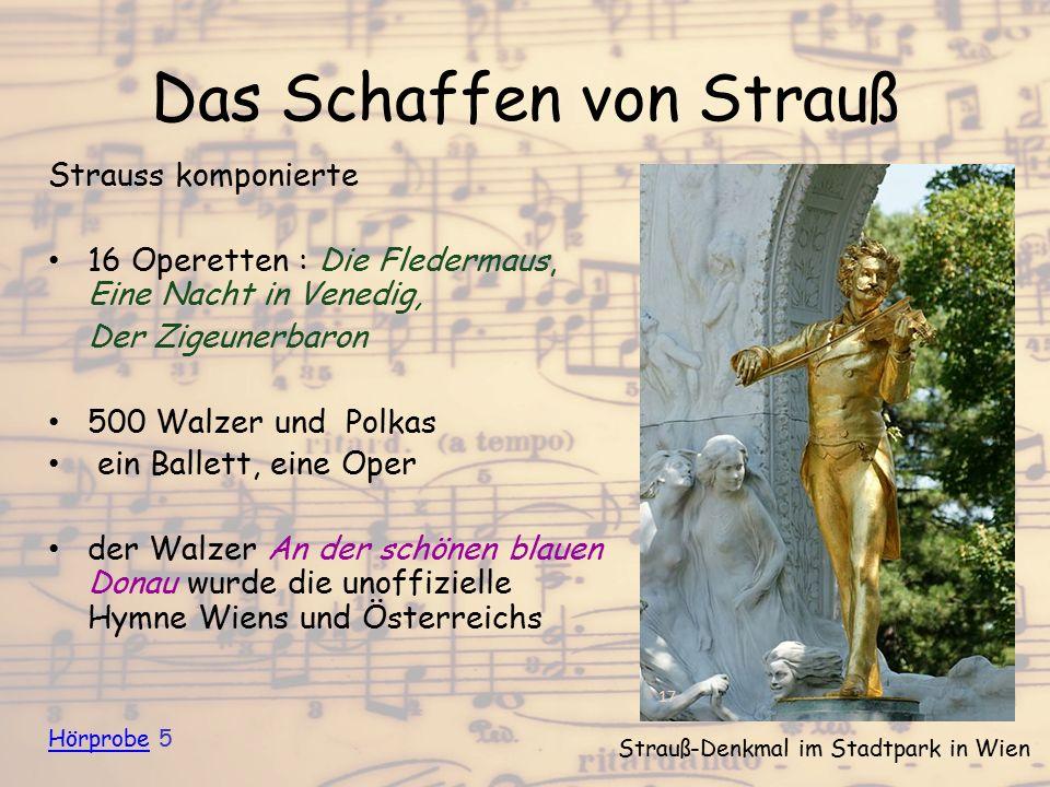 Das Schaffen von Strauß Strauss komponierte 16 Operetten : Die Fledermaus, Eine Nacht in Venedig, Der Zigeunerbaron 500 Walzer und Polkas ein Ballett,