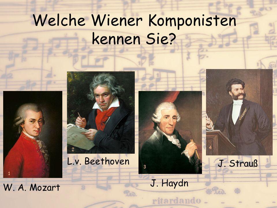 Welche Wiener Komponisten kennen Sie? W. A. Mozart L.v. Beethoven J. Haydn J. Strauß 1 2 3 4