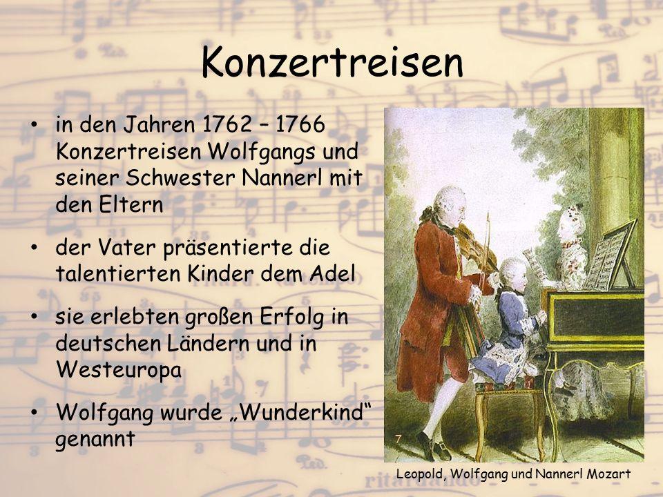 Konzertreisen in den Jahren 1762 – 1766 Konzertreisen Wolfgangs und seiner Schwester Nannerl mit den Eltern der Vater präsentierte die talentierten Ki