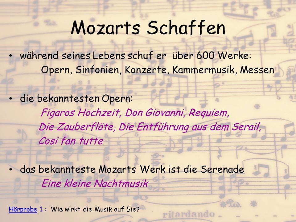 Mozarts Schaffen während seines Lebens schuf er über 600 Werke: Opern, Sinfonien, Konzerte, Kammermusik, Messen die bekanntesten Opern: Figaros Hochze